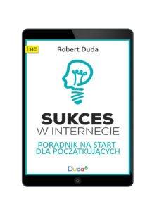 Sukces w Internecie - Przewodnik na Start dla początkujących